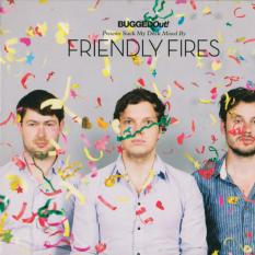 BUGGED OUT! PRESENTS SUCK MY DECK MIXED BY FRIENDLY FIRES