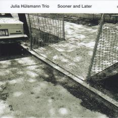 JULIA HULSMANN TRIO: SOONER AND LATER